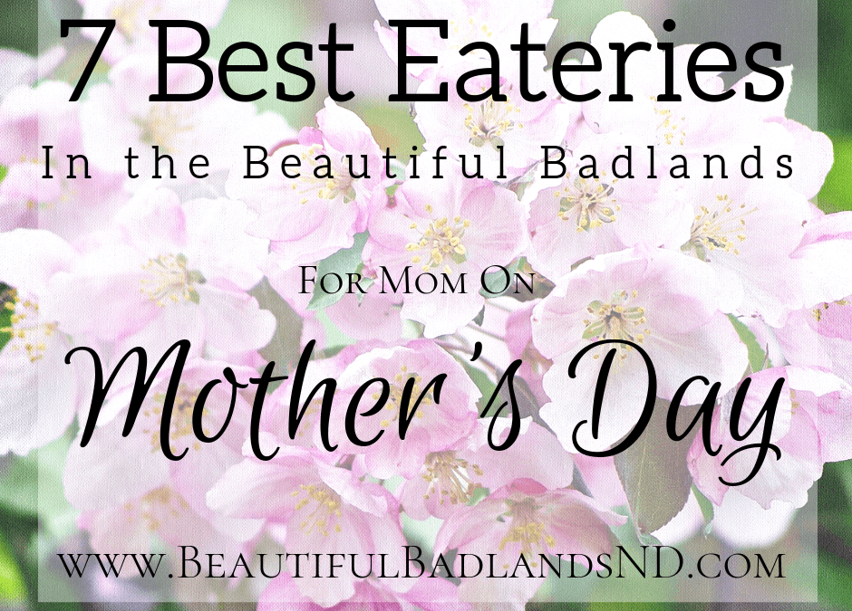 7 Best Places To Dine On Mother's Day in the Beautiful Badlands!